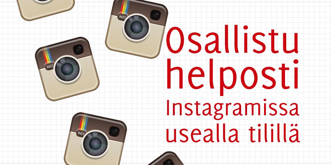 Osallistu helposti Instagramissa usealla tilillä