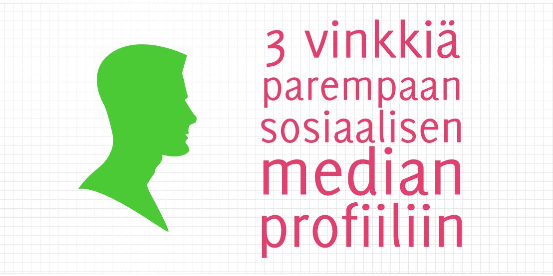 3 vinkkiä parempaan sosiaalisen median profiiliin
