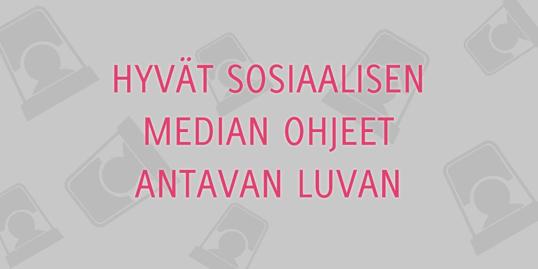 Hyvät sosiaalisen median ohjeet antavat luvan