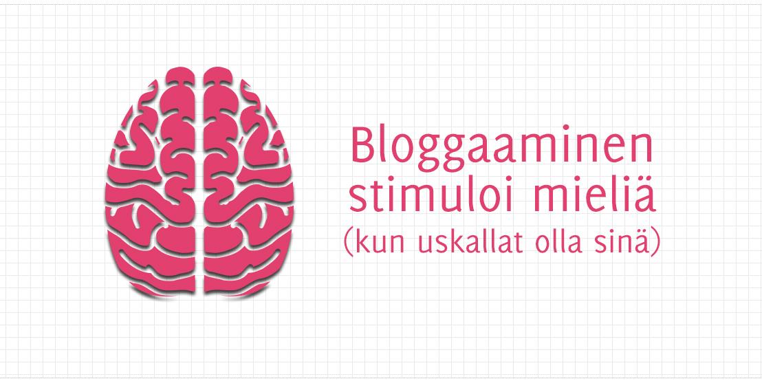 Bloggaaminen stimuloi mieliä (kun uskallat olla sinä)